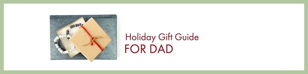 For Dad: Holiday Gift Guide