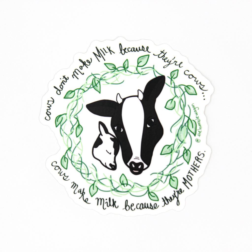 Cows Make Milk Because They're Mothers - Die Cut Sticker - The Humble Wagon