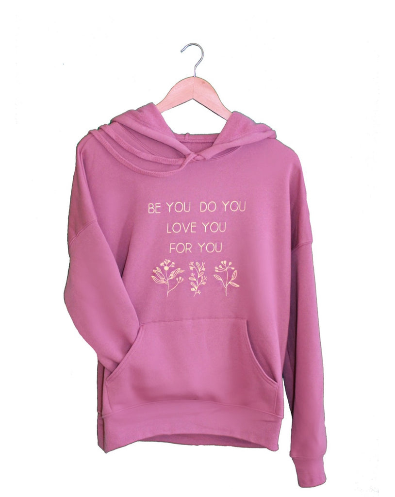 Be You, Do You, Love You, For You - Fleece Hoodie - The Humble Wagon