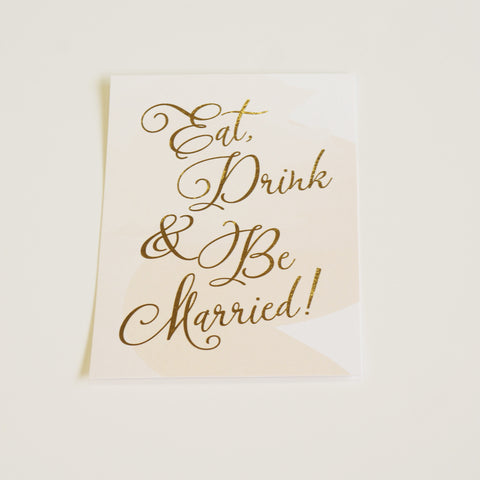 Eat Drink & Be Married Wedding Sign | Gold Foil