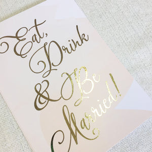 Eat Drink & Be Married Wedding Sign | Gold Foil - shop greeting cards, handmade stationery, & wedding invitations by dodeline design - 2