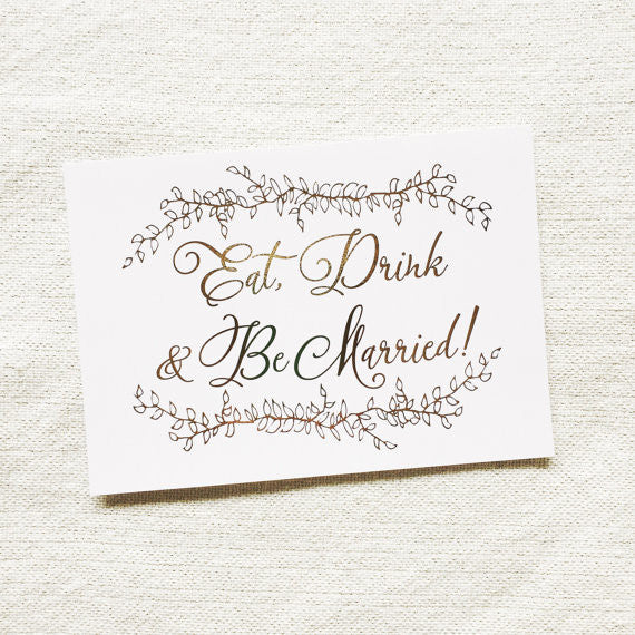 Gold Foil Eat Drink & Be Married Sign, Wedding Sign, Gold Wedding Sign, Wedding Decoration, Bar Sign, Calligraphy Wedding Sign, Floral Sign - shop greeting cards, handmade stationery, & wedding invitations by dodeline design - 1