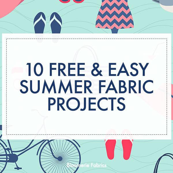 10 Free & Easy Summer Fabric Projects
