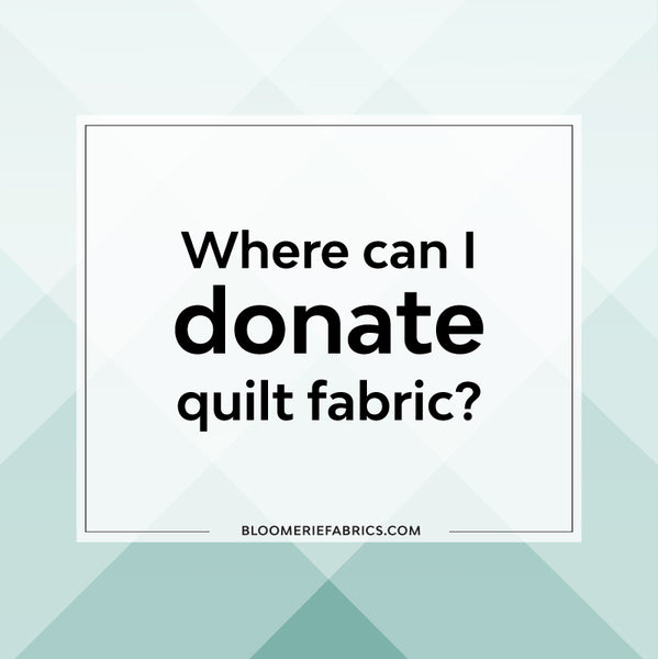 Where can I donate quilt fabric?