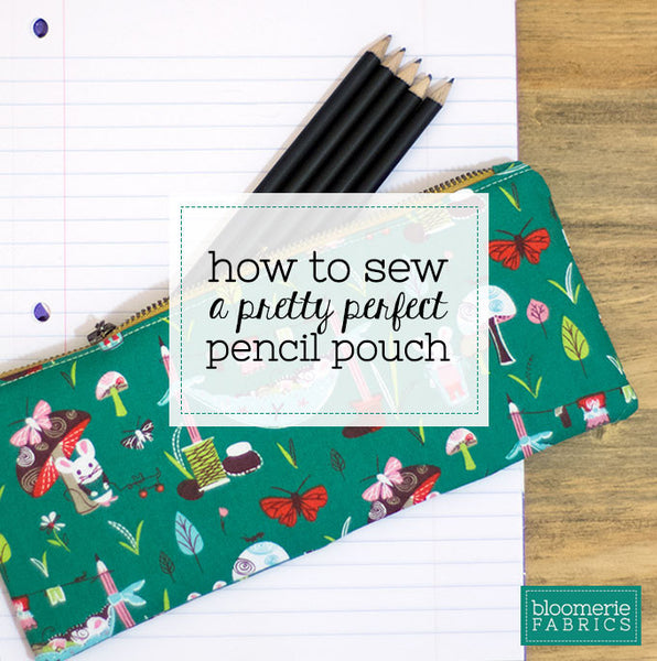 How to sew a pretty perfect pencil pouch