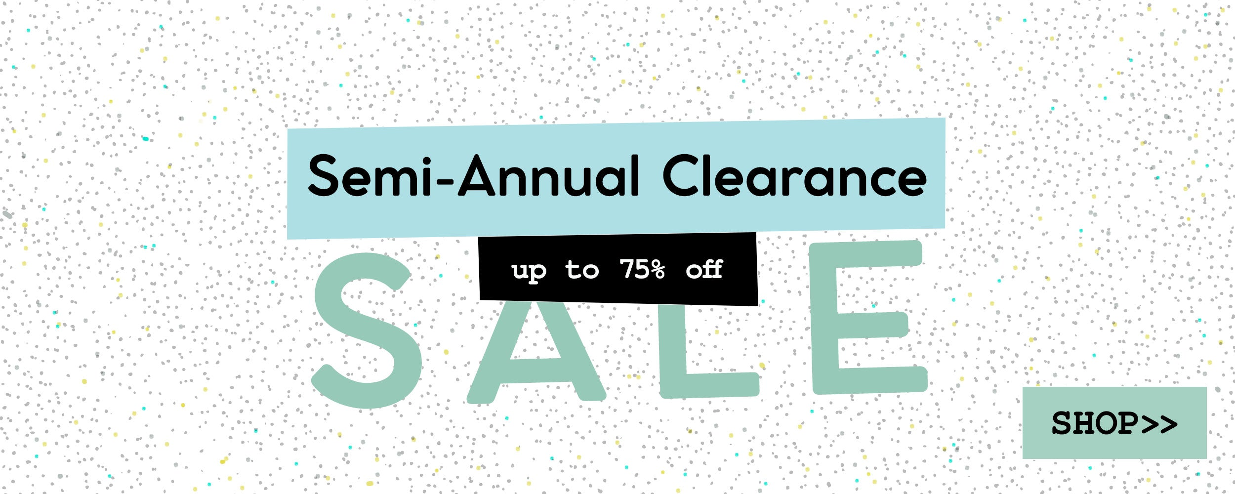 Semi-Annual Clearance Sale - up to 75% off