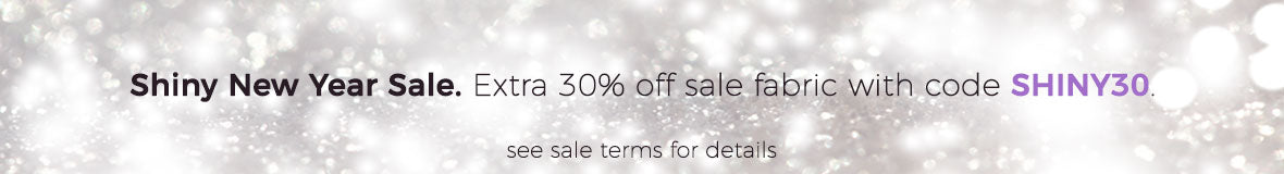 Shiny New Year Sale - Take 30% off all sale fabric with code SHINY30 at checkout
