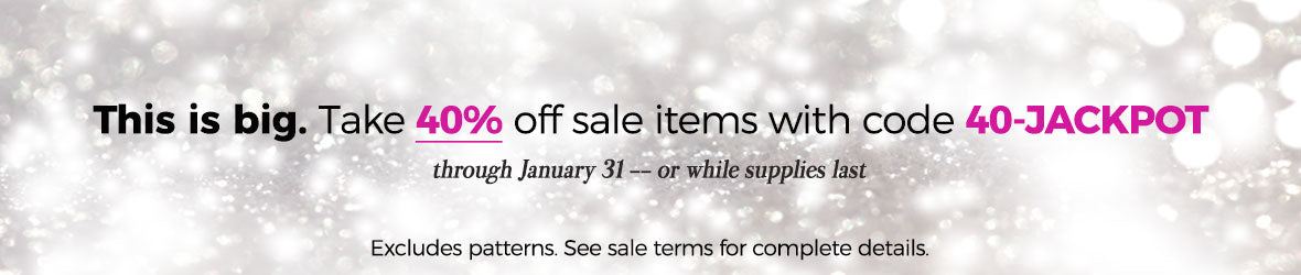 extra 40% off sale items (excluding patterns) with code 40-JACKPOT