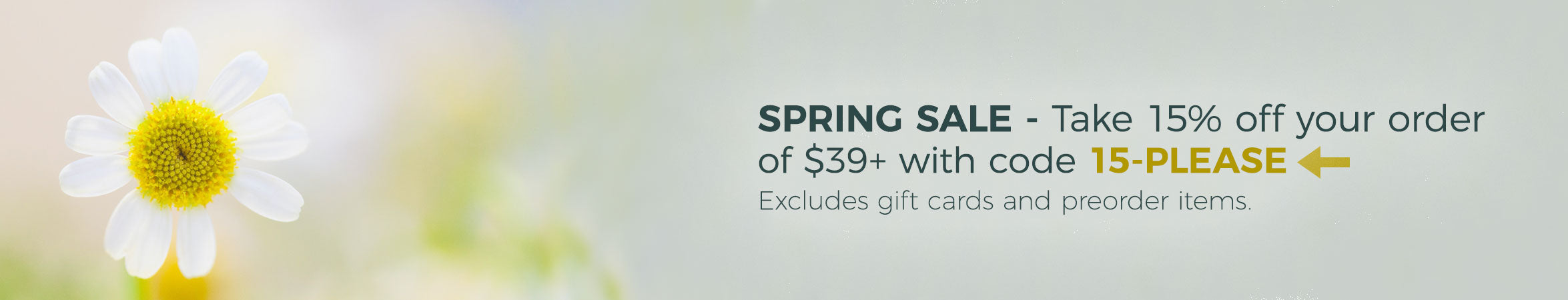 Spring Sale - 15% off orders $39+ (excludes preorder and gift cards)
