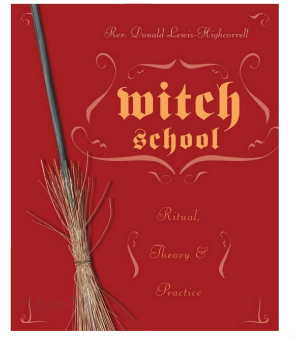 Witch School Ritual Theory and Practice Don Lewis-Highcorrell