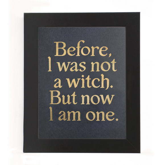 { Before, I was Not A Witch. But Now I Am One } Vichcraft Print
