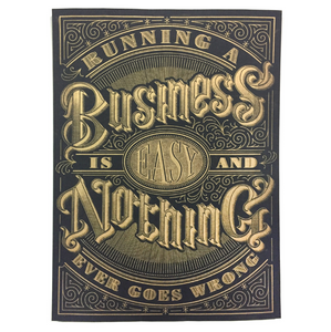 { Running A Business Is Easy And Nothing Ever Goes Wrong } Vichcraft Print