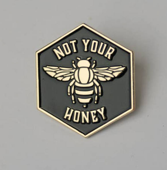 Not Your Honey Enamel Pin