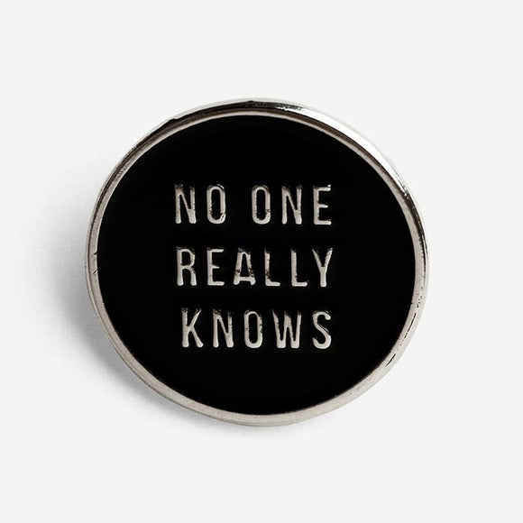 No One Really Knows Enamel Pin