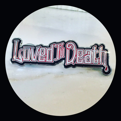 LOVED TO DEATH ENAMEL PIN
