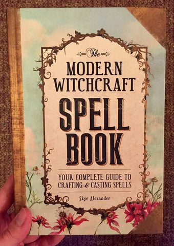 The Modern Witchcraft Spell Book: Your Complete Guide to Crafting and Casting Spells by Skye Alexander