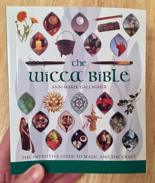 The Wicca Bible: The Definitive Guide to Magic and the Craft by Ann-Marie Gallagher