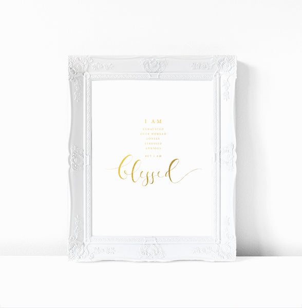 But I am Blessed - Gold Foil Inspirational Print