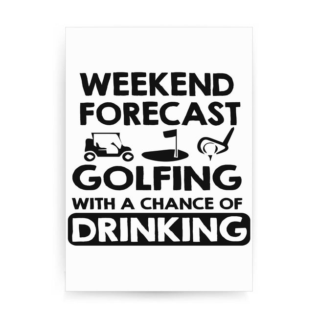 Weekend forcast golfing funny golf drinking print poster framed wall art decor - Graphic Gear