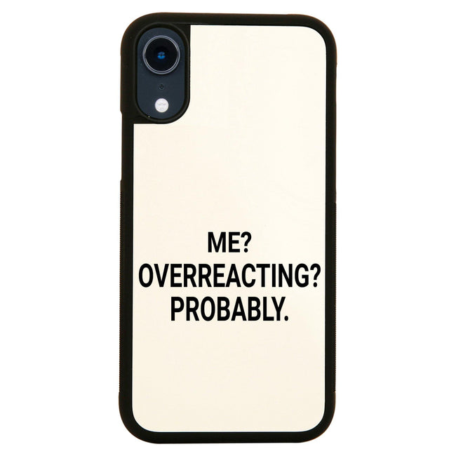 Me overreacting funny slogan iPhone case cover 11 11Pro Max XS XR X - Graphic Gear