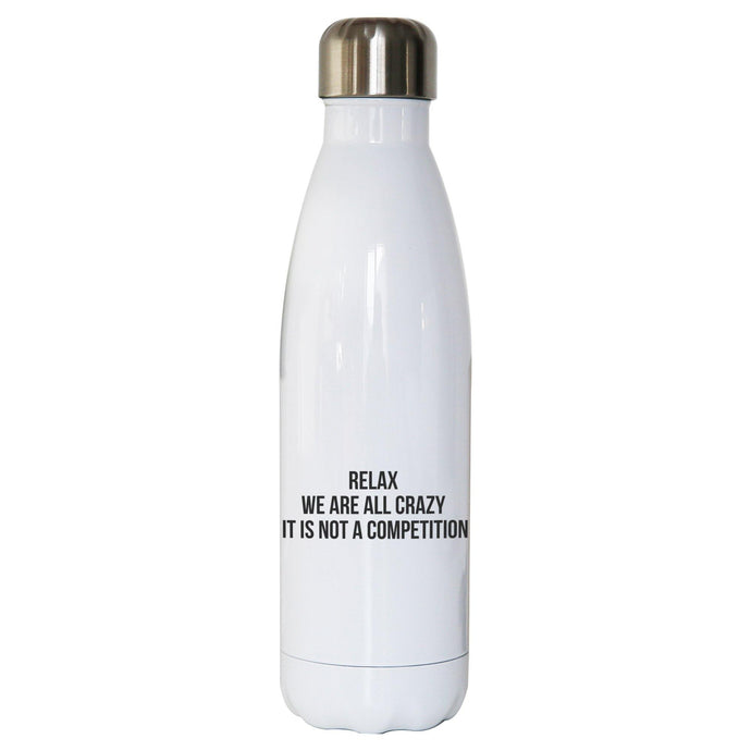 Relax we are all crazy funny slogan water bottle stainless steel reusable