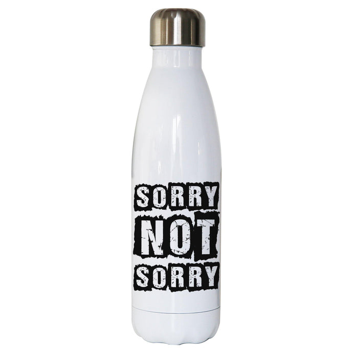 Sorry not sorry funny slogan water bottle stainless steel reusable