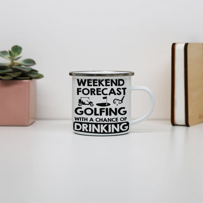 Weekend forcast golfing funny golf drinking enamel camping mug outdoor cup - Graphic Gear