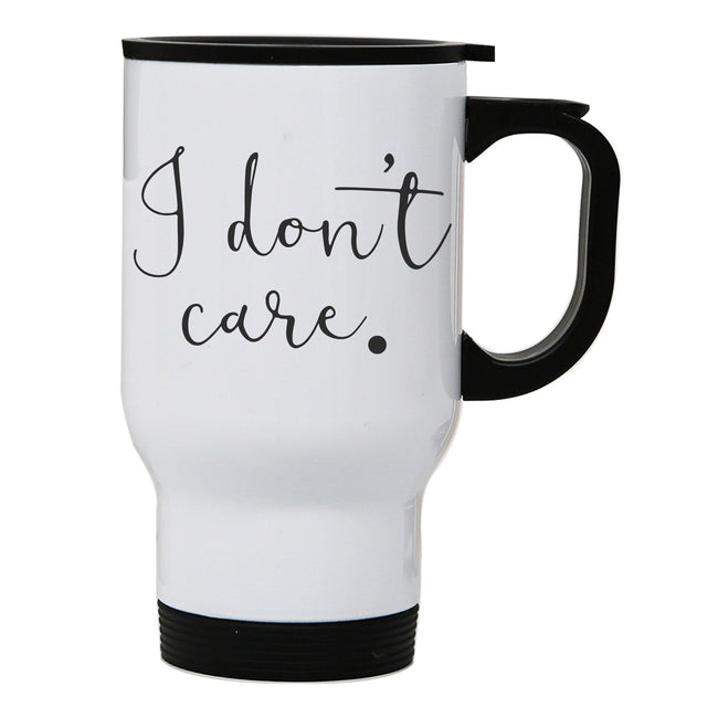 I don't care funny slogan stainless steel travel mug eco cup - Graphic Gear