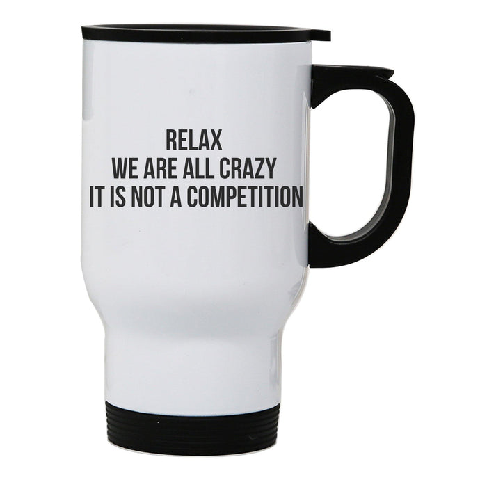 Relax we are all crazy funny slogan stainless steel travel mug eco cup