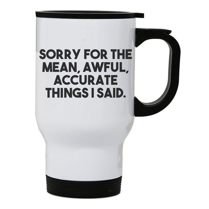 Sorry for the mean funny rude offensive stainless steel travel mug eco cup