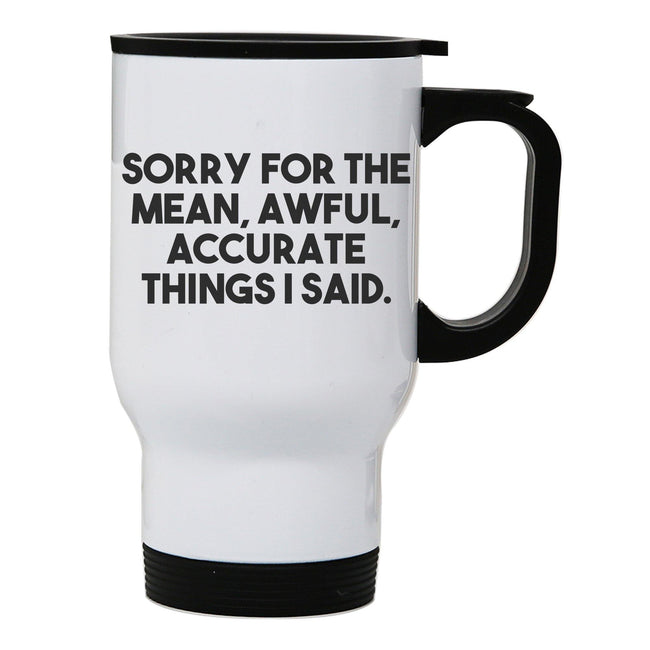 Sorry for the mean funny rude offensive stainless steel travel mug eco cup - Graphic Gear