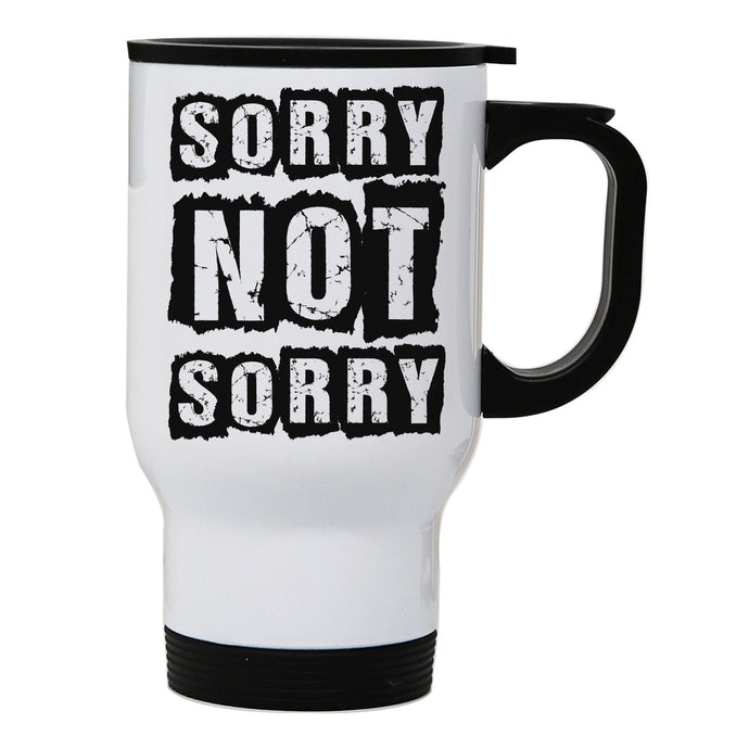 Sorry not sorry funny slogan stainless steel travel mug eco cup