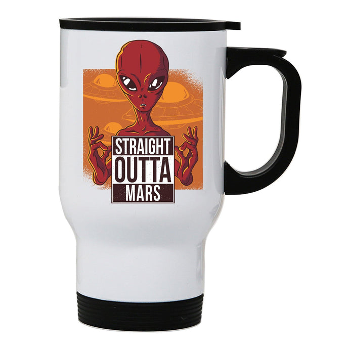 Straight outta mars funny UFO stainless steel travel mug eco cup