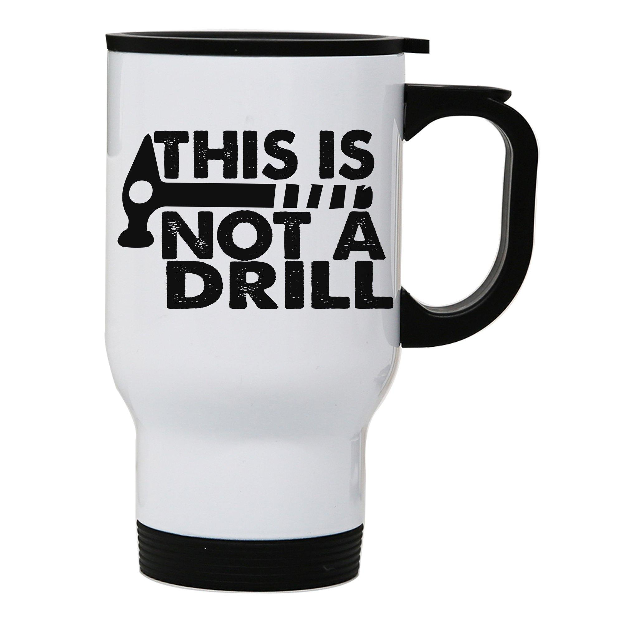 This Is Not A Drill Funny Diy Slogan Stainless Steel Travel Mug Eco Cup Graphic Gear