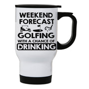 Weekend forcast golfing funny golf drinking stainless steel travel mug eco cup - Graphic Gear