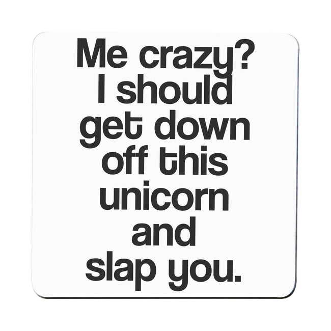 Me crazy unicorn funny slogan coaster drink mat - Graphic Gear