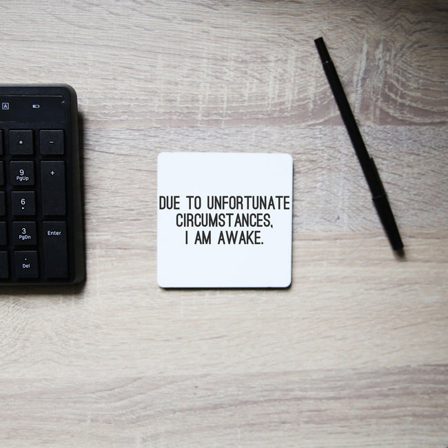 Due to unfortunate circumstances funny coaster drink mat - Graphic Gear