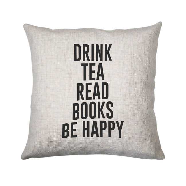 Drink tea read books be happy funny cushion cover pillowcase linen home decor - Graphic Gear