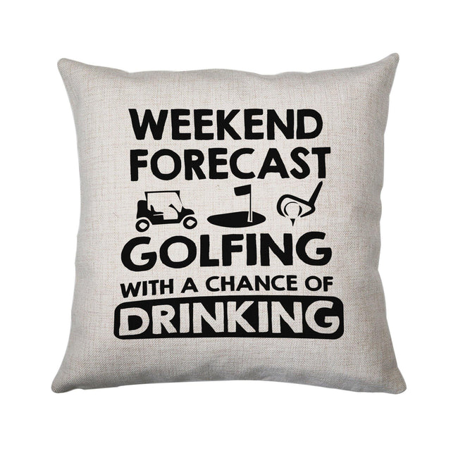 Weekend forcast golfing funny golf drinking cushion cover pillowcase linen home decor - Graphic Gear