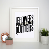 Leftovers quote funny food print poster wall art decor