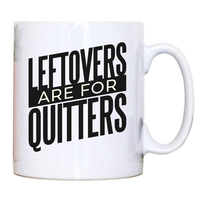 Leftovers quote funny food mug coffee tea cup - Graphic Gear