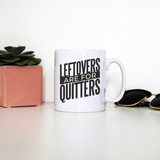 Leftovers quote funny food mug coffee tea cup