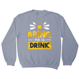Drink quote alcohol sweatshirt