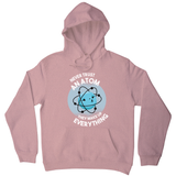 Atom science quote hoodie - Graphic Gear