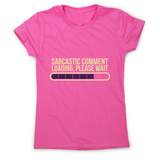 Sarcastic comment women's t-shirt - Graphic Gear