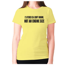 Load image into Gallery viewer, 2 liters is a soft drink, not an engine size - women's premium t-shirt - Graphic Gear