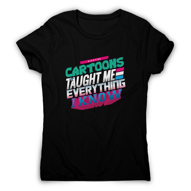 Cartoons quote women's t-shirt - Graphic Gear