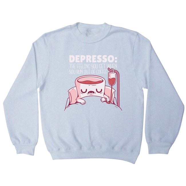 Depresso coffee quote sweatshirt