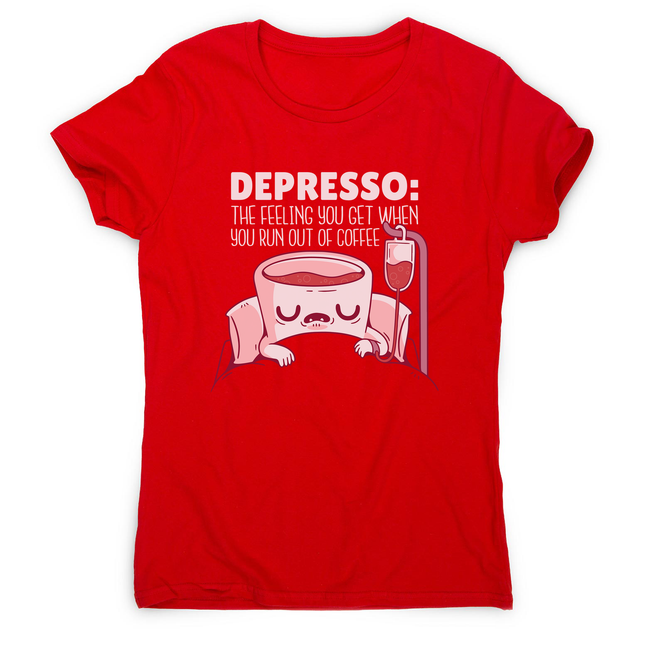 Depresso coffee quote women's t-shirt - Graphic Gear
