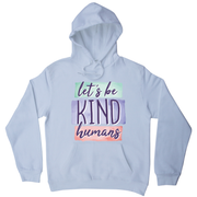 Let's be kind humans hoodie - Graphic Gear